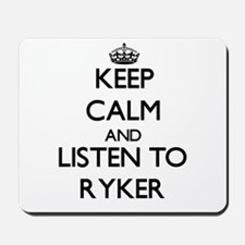 Keep Calm and Listen to Ryker Mousepad