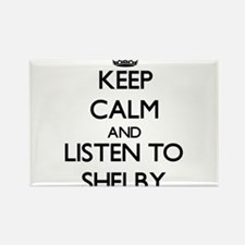Keep Calm and Listen to Shelby Magnets