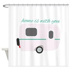 Home Is With You Shower Curtain