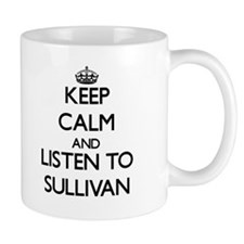 Keep Calm and Listen to Sullivan Mugs