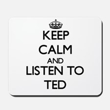 Keep Calm and Listen to Ted Mousepad