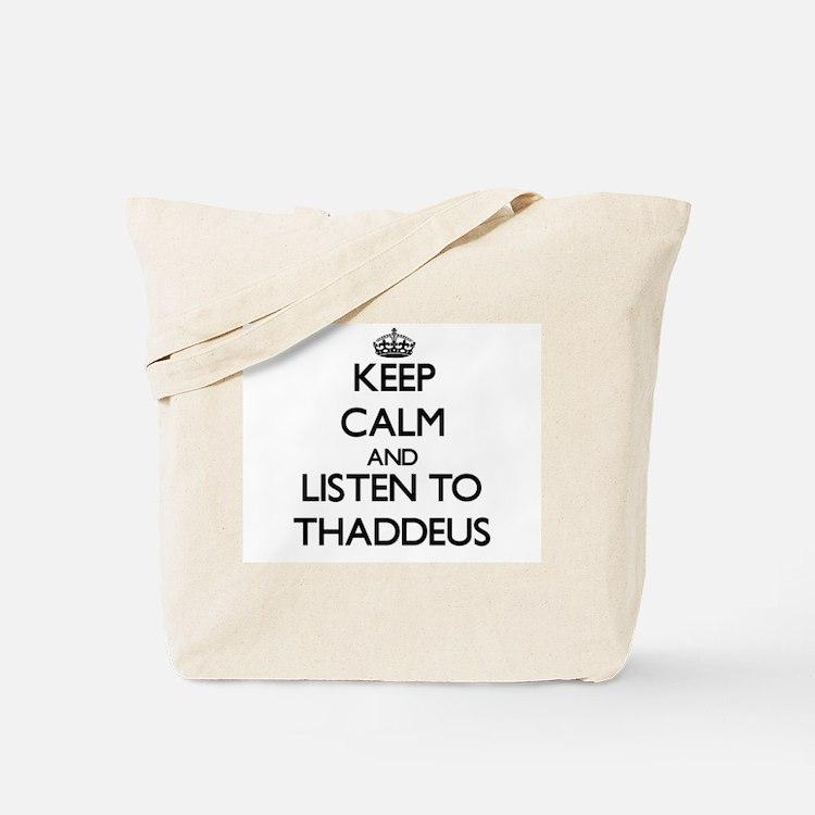 Keep Calm and Listen to Thaddeus Tote Bag