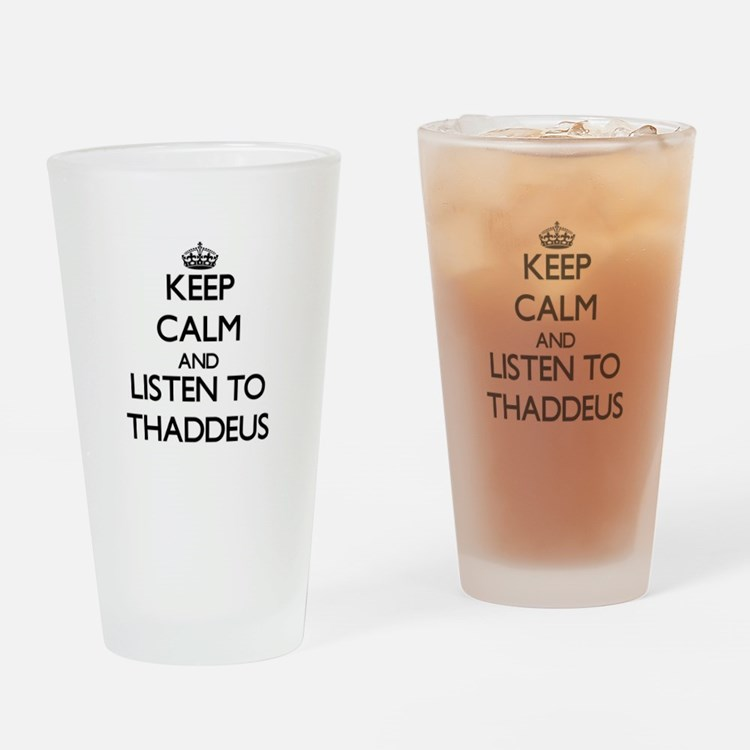 Keep Calm and Listen to Thaddeus Drinking Glass