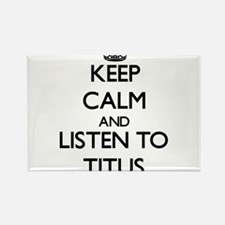 Keep Calm and Listen to Titus Magnets