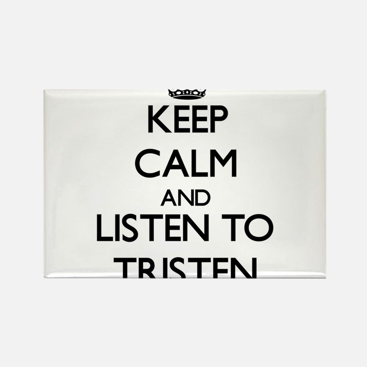 Keep Calm and Listen to Tristen Magnets