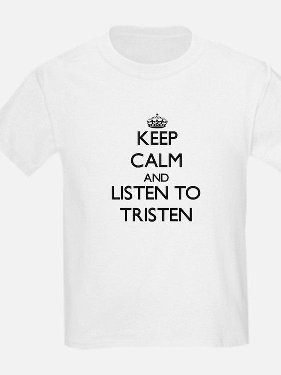 Keep Calm and Listen to Tristen T-Shirt