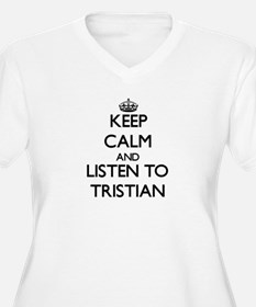 Keep Calm and Listen to Tristian Plus Size T-Shirt