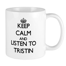 Keep Calm and Listen to Tristin Mugs