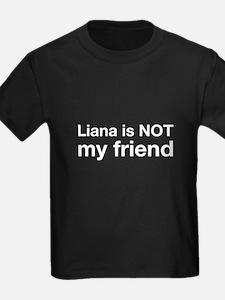 Liana Is NOT My Friend T