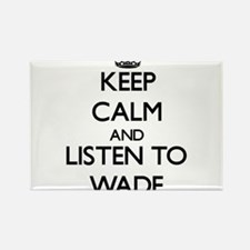 Keep Calm and Listen to Wade Magnets