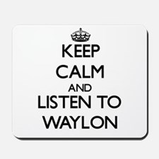 Keep Calm and Listen to Waylon Mousepad