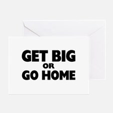 Get Big Or Go Home Greeting Card