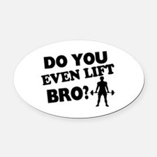 Do You Even Lift Bro? Oval Car Magnet