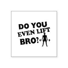 "Do You Even Lift Bro? Square Sticker 3"" x 3"""