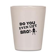 Do You Even Lift Bro? Shot Glass