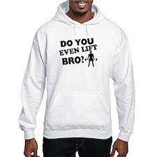 Do You Even Lift Bro? Hoodie Sweatshirt