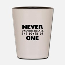 Never Underestimate The Power Of One Shot Glass