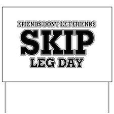 Friends Don't Let Friends Skip Leg Day Yard Sign