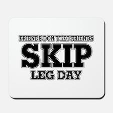 Friends Don't Let Friends Skip Leg Day Mousepad