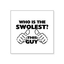 """This Guy Is The Swolest Square Sticker 3"""" x 3"""""""