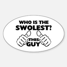 This Guy Is The Swolest Sticker (Oval)