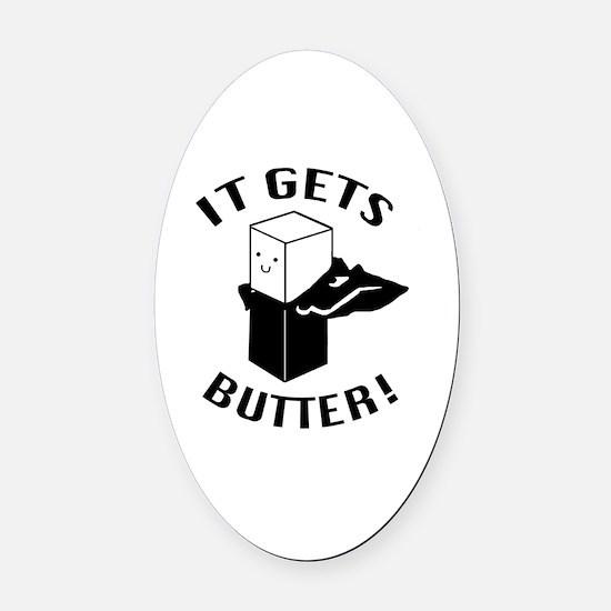 it gets butter Oval Car Magnet