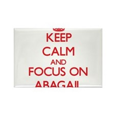 Keep Calm and focus on Abagail Magnets
