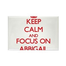 Keep Calm and focus on Abbigail Magnets