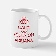 Keep Calm and focus on Adriana Mugs
