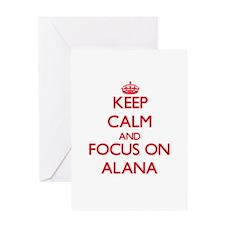 Keep Calm and focus on Alana Greeting Cards