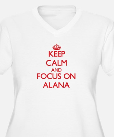 Keep Calm and focus on Alana Plus Size T-Shirt