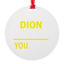 Funny Dion Round Ornament