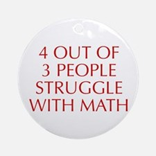 4-OUT-OF-3-PEOPLE-OPT-RED Ornament (Round)