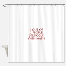 4-OUT-OF-3-PEOPLE-OPT-RED Shower Curtain