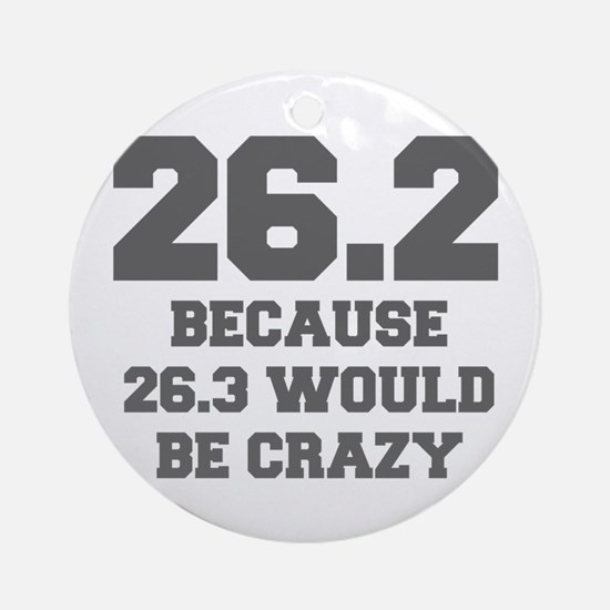 BECAUSE-26.3-WOULD-BE-CRAZY-FRESH-GRAY Ornament (R
