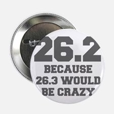 "BECAUSE-26.3-WOULD-BE-CRAZY-FRESH-GRAY 2.25"" Butto"