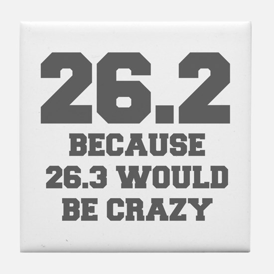 BECAUSE-26.3-WOULD-BE-CRAZY-FRESH-GRAY Tile Coaste
