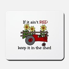 If it aint RED Keep it in the Shed Mousepad