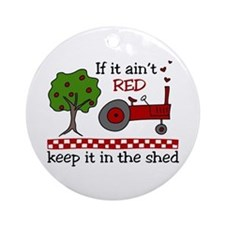 If it aint RED Keep it in the Shed Ornament (Round
