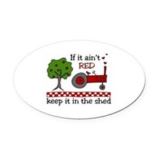 If it aint RED Keep it in the Shed Oval Car Magnet