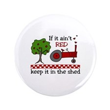 "If it aint RED Keep it in the Shed 3.5"" Button"