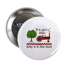 "If it aint RED Keep it in the Shed 2.25"" Button"