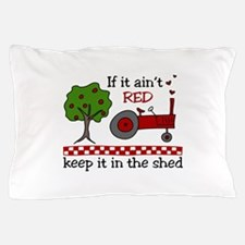 If it aint RED Keep it in the Shed Pillow Case