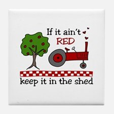 If it aint RED Keep it in the Shed Tile Coaster