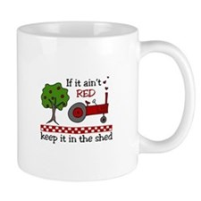 If it aint RED Keep it in the Shed Mugs