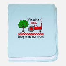 If it aint RED Keep it in the Shed baby blanket