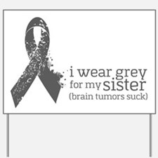 I Wear Grey For My Sister Yard Sign