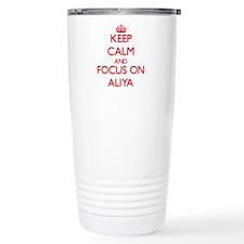 Keep Calm and focus on Aliya Travel Mug