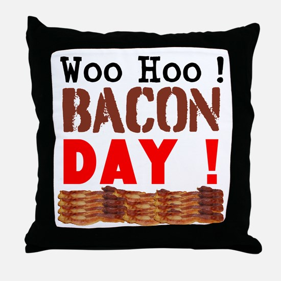 Woo Hoo Bacon Day Throw Pillow
