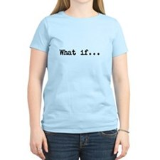 What if.. T-Shirt
